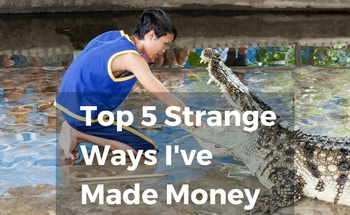 Small top 5 strange ways to make money
