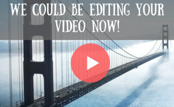 Small we could be editing your video now