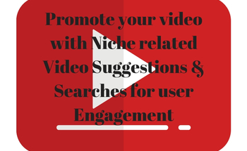 Small promote your video with niche related video suggestions   searches for user engagement